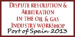 Dispute Resolution  Arbitration in the Oil  Gas Industry Workshop