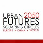 International Conference on Urban Futures-Squaring Circles Europe, China and the World in 2050