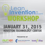 Lean Invention Workshop Presented By Fruition Technology Labs, Houston Technology Center